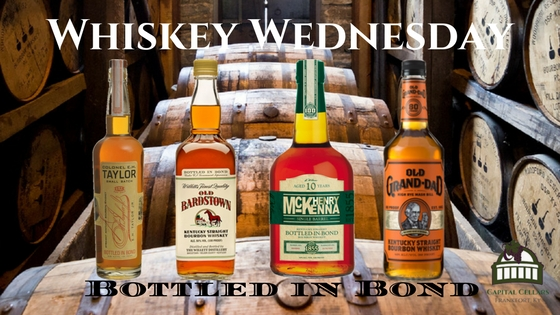 Whiskey Wednesday - Bottled in Bond - Willet Old Bardstown, Old Grand-dad High Rye Mash Bill, Henry McKenna 10 Year, E.H. Taylor Small Batch